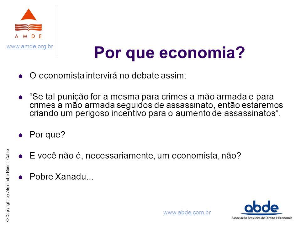 © Copyright by Alexandre Bueno Cateb www.amde.org.br www.abde.com.br Por que economia? O economista intervirá no debate assim: Se tal punição for a me
