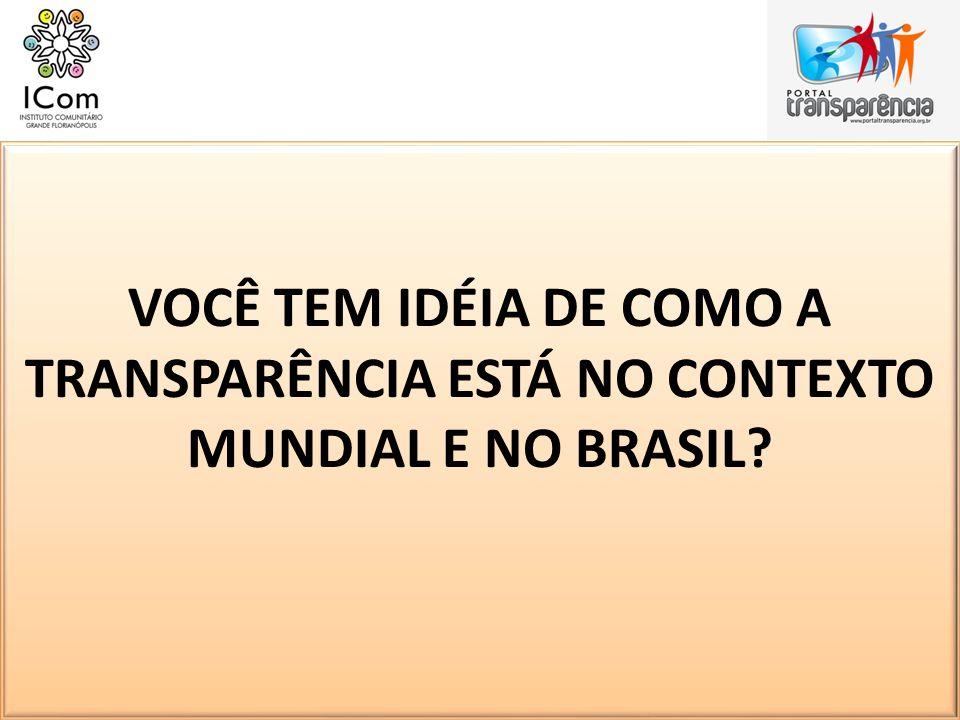 VOCÊ TEM IDÉIA DE COMO A TRANSPARÊNCIA ESTÁ NO CONTEXTO MUNDIAL E NO BRASIL?