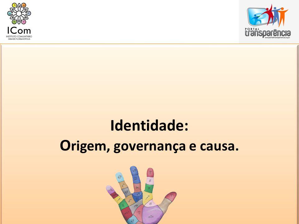 Identidade: O rigem, governança e causa.