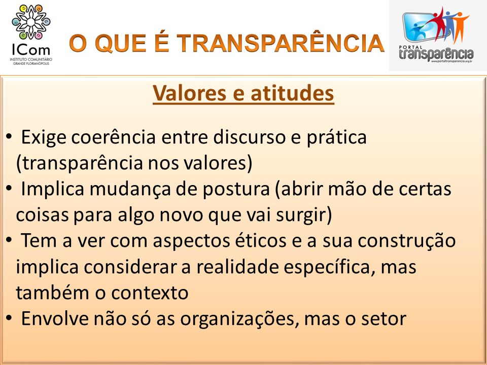 Valores e atitudes Exige coerência entre discurso e prática (transparência nos valores) Implica mudança de postura (abrir mão de certas coisas para al