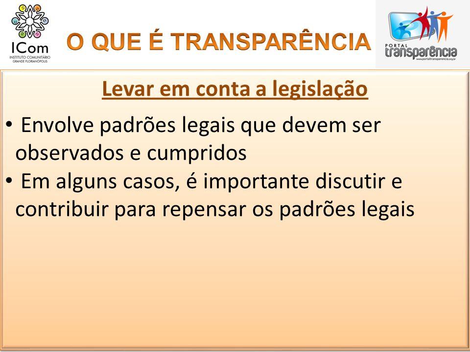 Levar em conta a legislação Envolve padrões legais que devem ser observados e cumpridos Em alguns casos, é importante discutir e contribuir para repen