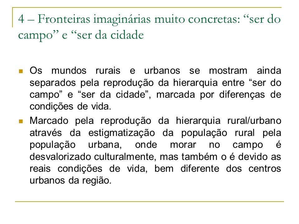 4 – Fronteiras imaginárias muito concretas: ser do campo e ser da cidade Os mundos rurais e urbanos se mostram ainda separados pela reprodução da hier