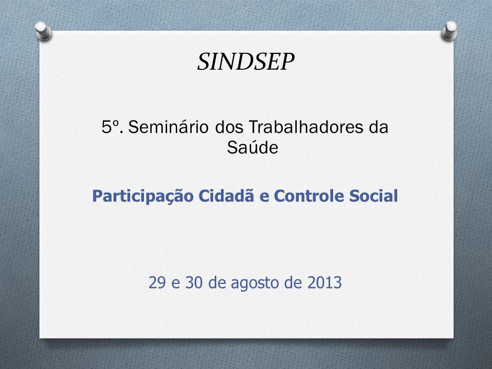 SINDSEP 5º. Seminário dos Trabalhadores da Saúde Participação Cidadã e Controle Social 29 e 30 de agosto de 2013