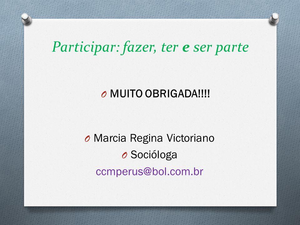 Participar: fazer, ter e ser parte O MUITO OBRIGADA!!!! O Marcia Regina Victoriano O Socióloga ccmperus@bol.com.br