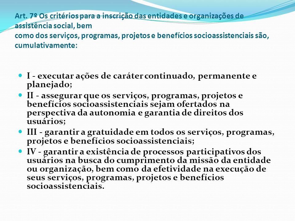 Art. 7º Os critérios para a inscrição das entidades e organizações de assistência social, bem como dos serviços, programas, projetos e benefícios soci