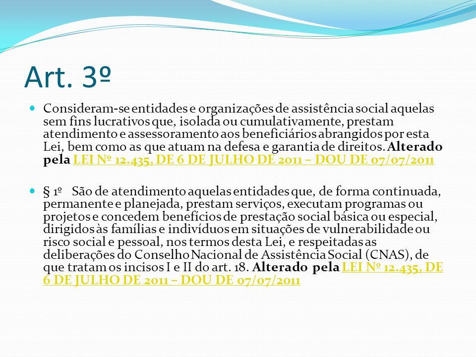 Art. 3º Consideram-se entidades e organizações de assistência social aquelas sem fins lucrativos que, isolada ou cumulativamente, prestam atendimento