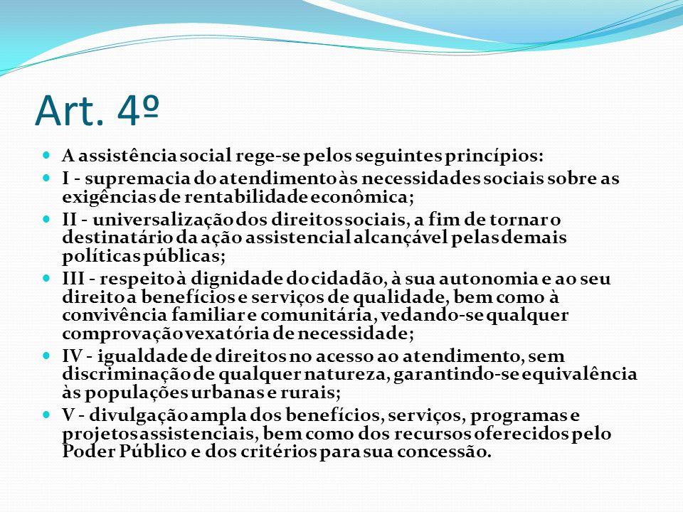 Art. 4º A assistência social rege-se pelos seguintes princípios: I - supremacia do atendimento às necessidades sociais sobre as exigências de rentabil
