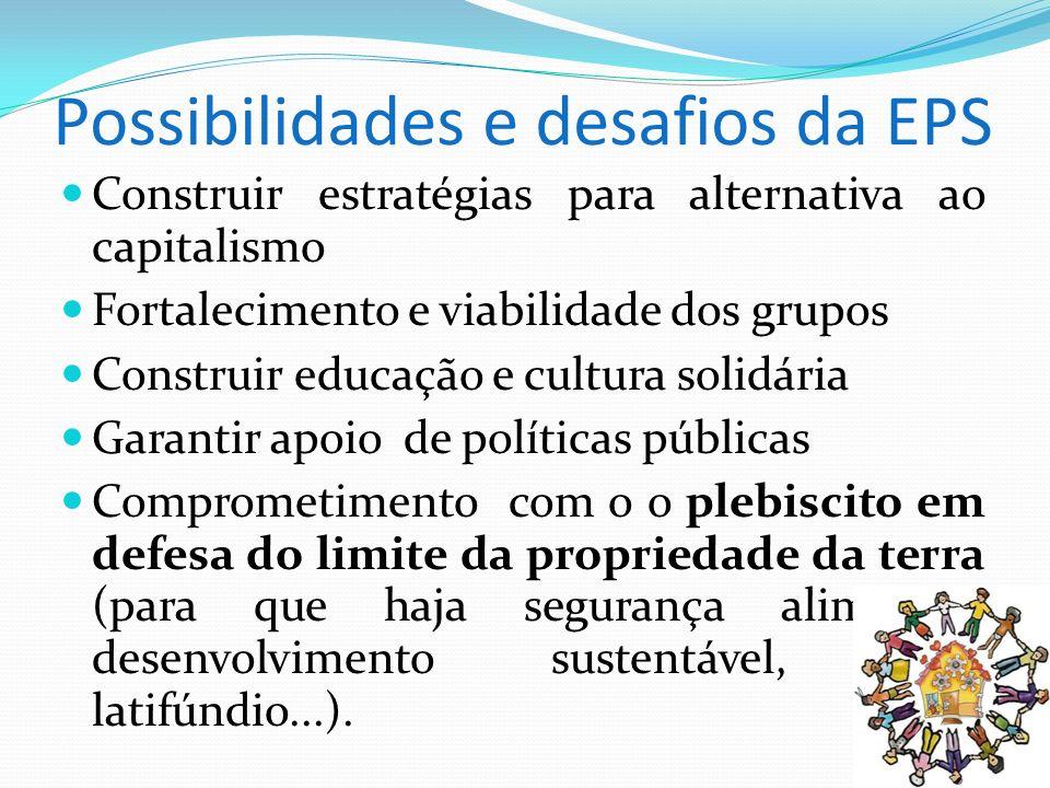 Possibilidades e desafios da EPS Construir estratégias para alternativa ao capitalismo Fortalecimento e viabilidade dos grupos Construir educação e cu