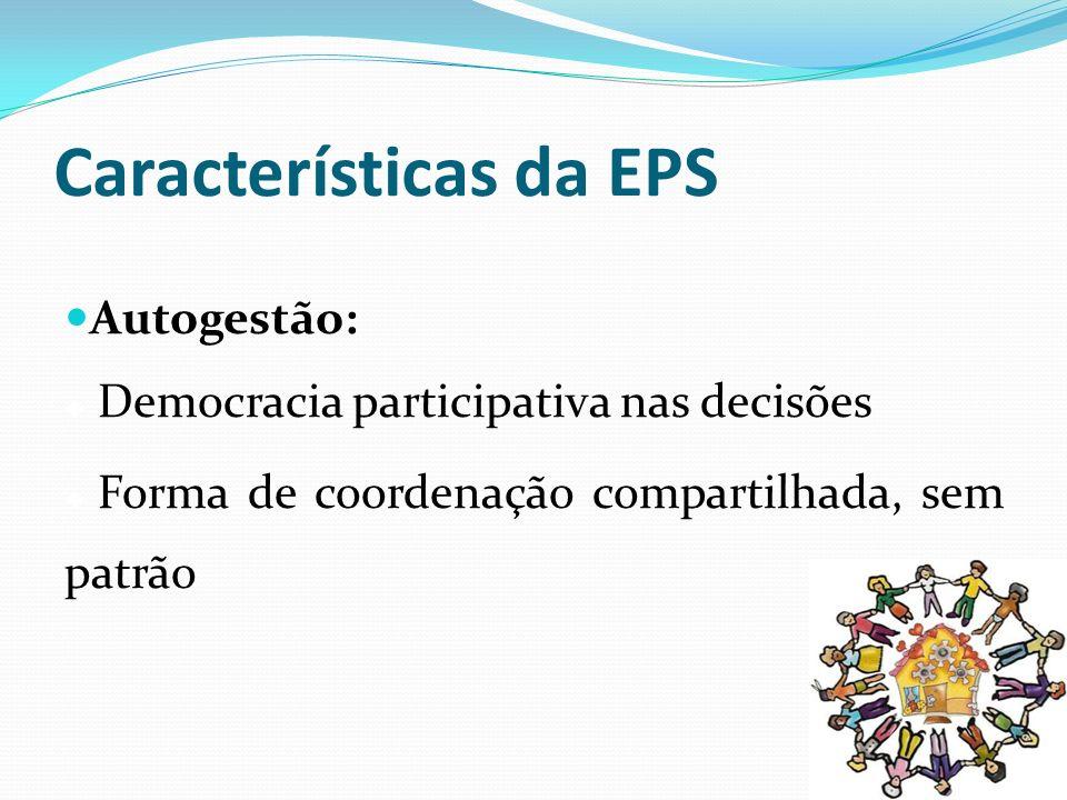 Características da EPS Autogestão: Democracia participativa nas decisões Forma de coordenação compartilhada, sem patrão