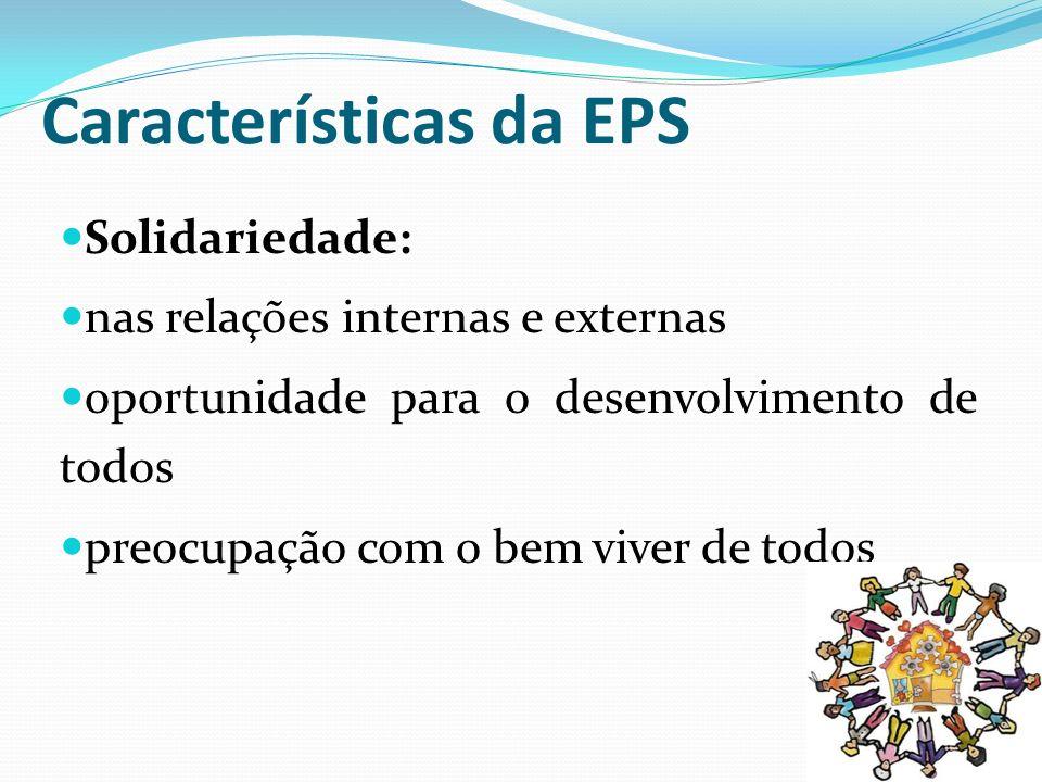 Características da EPS Ação econômica: Viabilidade econômica com eficácia, efetividade e coerência Processo de produção sustentável (social, cultural, ambiental e econômico) Comércio justo e consumo solidário