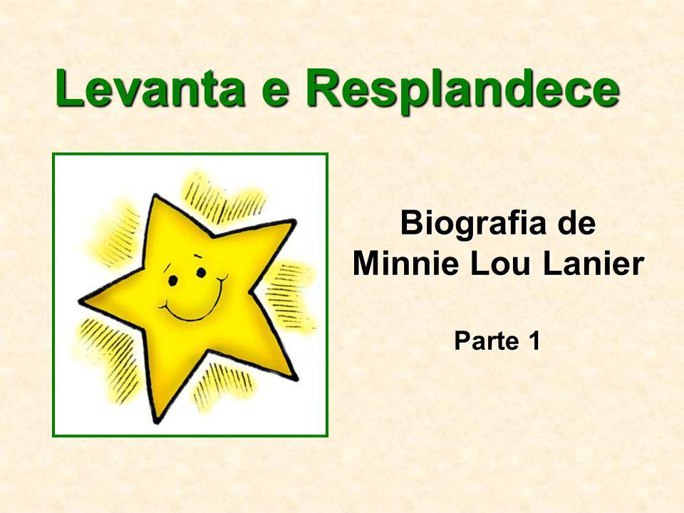 Biografia de Minnie Lou Lanier Parte 1 Levanta e Resplandece