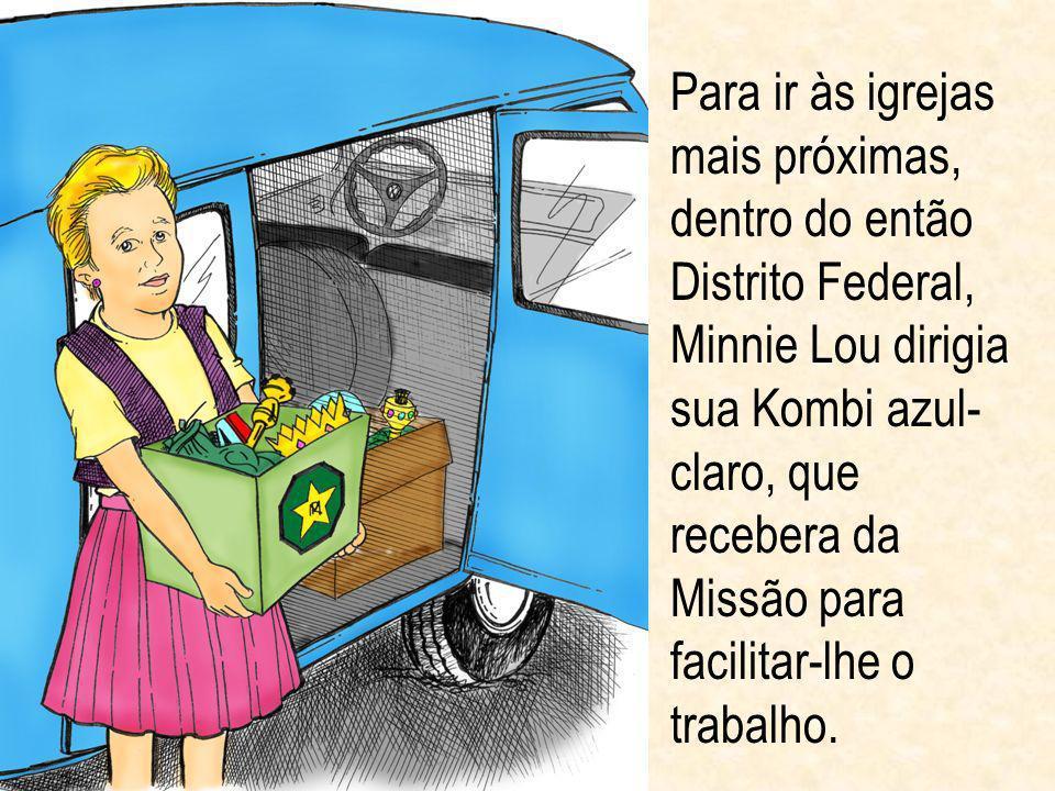Para ir às igrejas mais próximas, dentro do então Distrito Federal, Minnie Lou dirigia sua Kombi azul- claro, que recebera da Missão para facilitar-lh