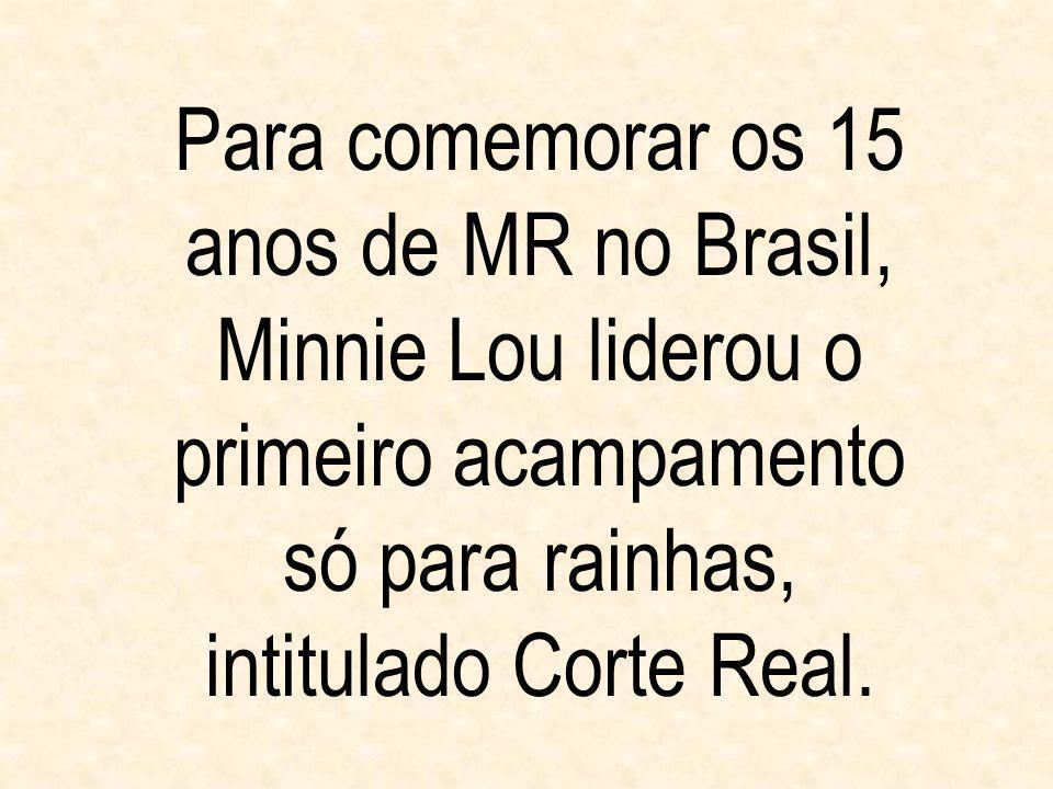 Para comemorar os 15 anos de MR no Brasil, Minnie Lou liderou o primeiro acampamento só para rainhas, intitulado Corte Real.
