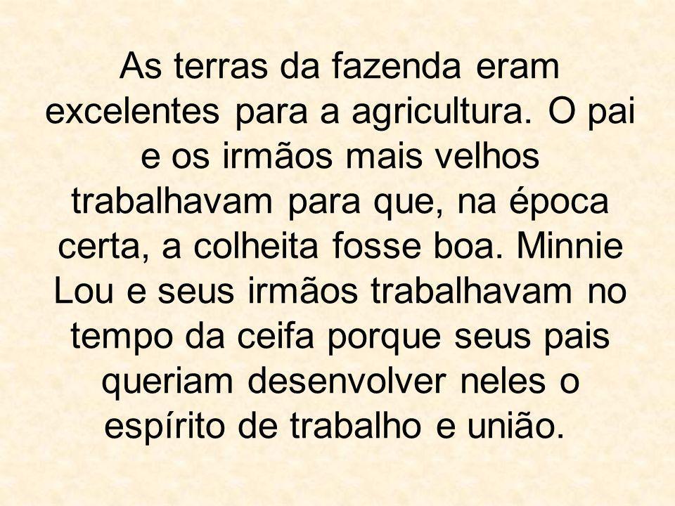 As terras da fazenda eram excelentes para a agricultura. O pai e os irmãos mais velhos trabalhavam para que, na época certa, a colheita fosse boa. Min