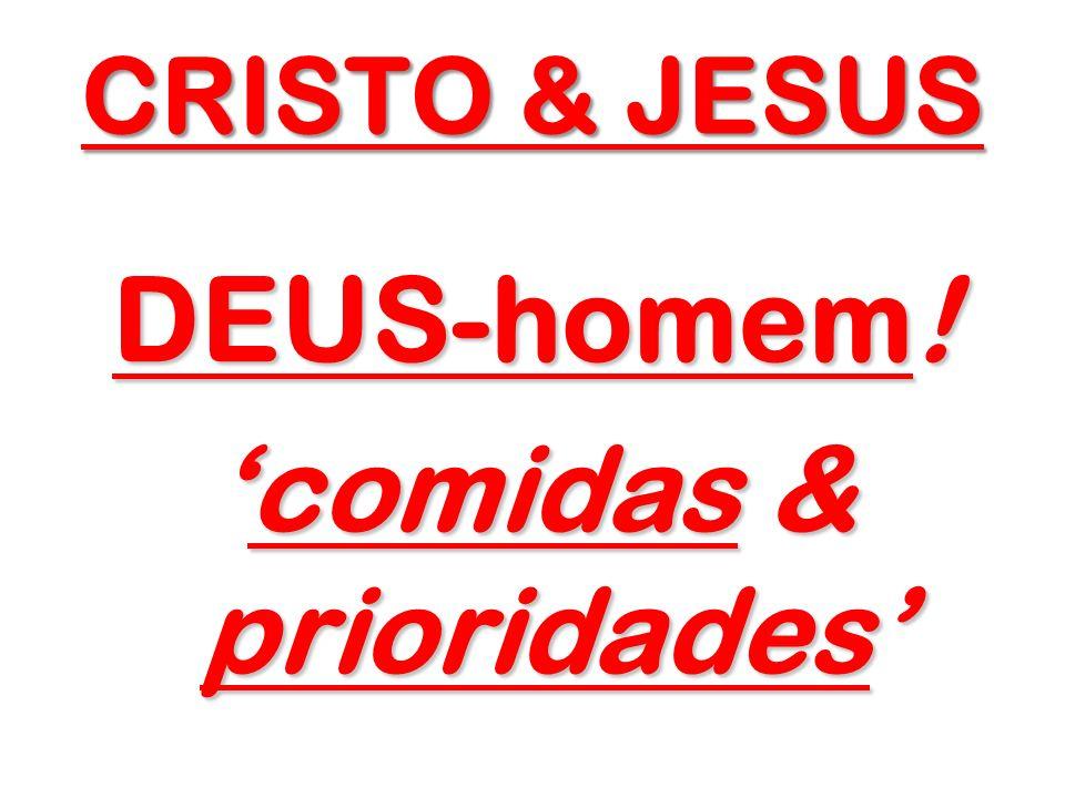CRISTO & JESUS DEUS-homem! comidas & prioridadescomidas & prioridades