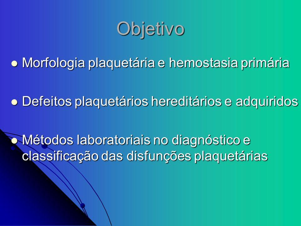 Objetivo Morfologia plaquetária e hemostasia primária Morfologia plaquetária e hemostasia primária Defeitos plaquetários hereditários e adquiridos Def
