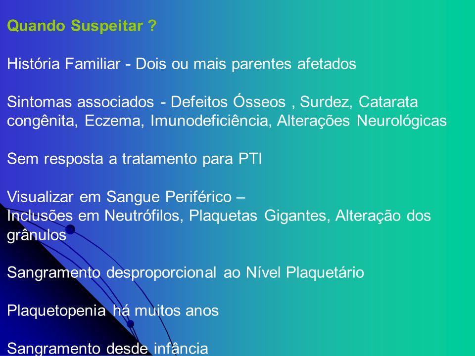 Quando Suspeitar ? História Familiar - Dois ou mais parentes afetados Sintomas associados - Defeitos Ósseos, Surdez, Catarata congênita, Eczema, Imuno