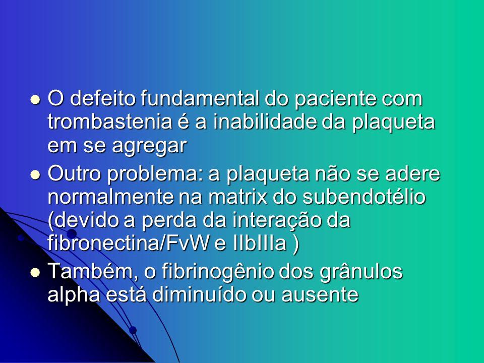 O defeito fundamental do paciente com trombastenia é a inabilidade da plaqueta em se agregar O defeito fundamental do paciente com trombastenia é a in