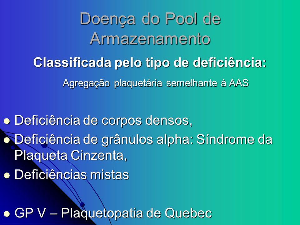 Doença do Pool de Armazenamento Classificada pelo tipo de deficiência: Agregação plaquetária semelhante à AAS Deficiência de corpos densos, Deficiênci