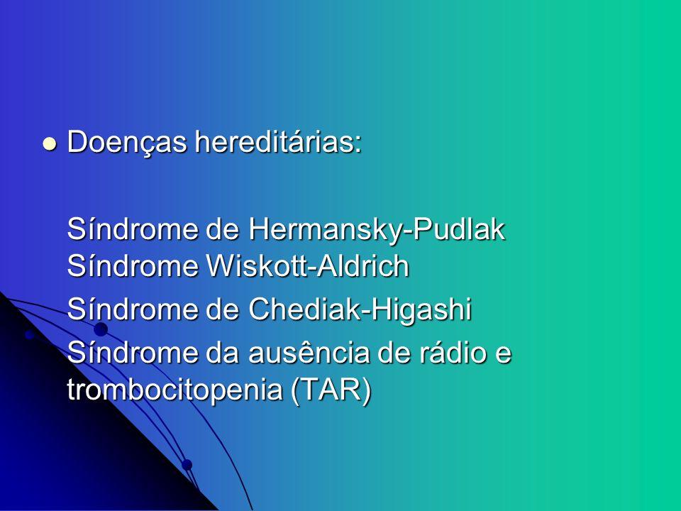 Doenças hereditárias: Doenças hereditárias: Síndrome de Hermansky-Pudlak Síndrome Wiskott-Aldrich Síndrome de Chediak-Higashi Síndrome da ausência de
