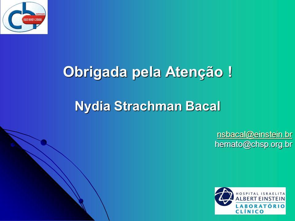 Obrigada pela Atenção ! Nydia Strachman Bacal nsbacal@einstein.br hemato@chsp.org.br