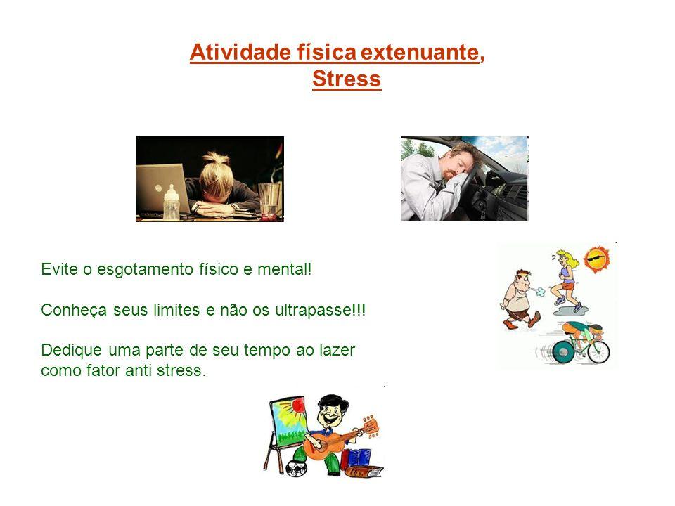 Atividade física extenuante, Stress Evite o esgotamento físico e mental! Conheça seus limites e não os ultrapasse!!! Dedique uma parte de seu tempo ao