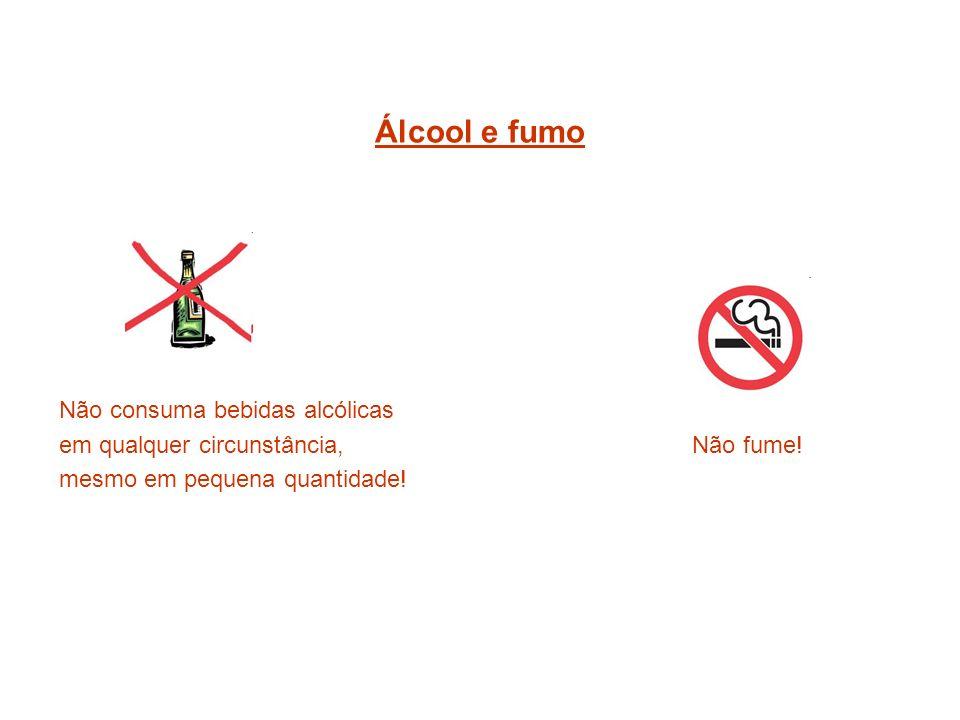 Álcool e fumo Não consuma bebidas alcólicas em qualquer circunstância, Não fume! mesmo em pequena quantidade!