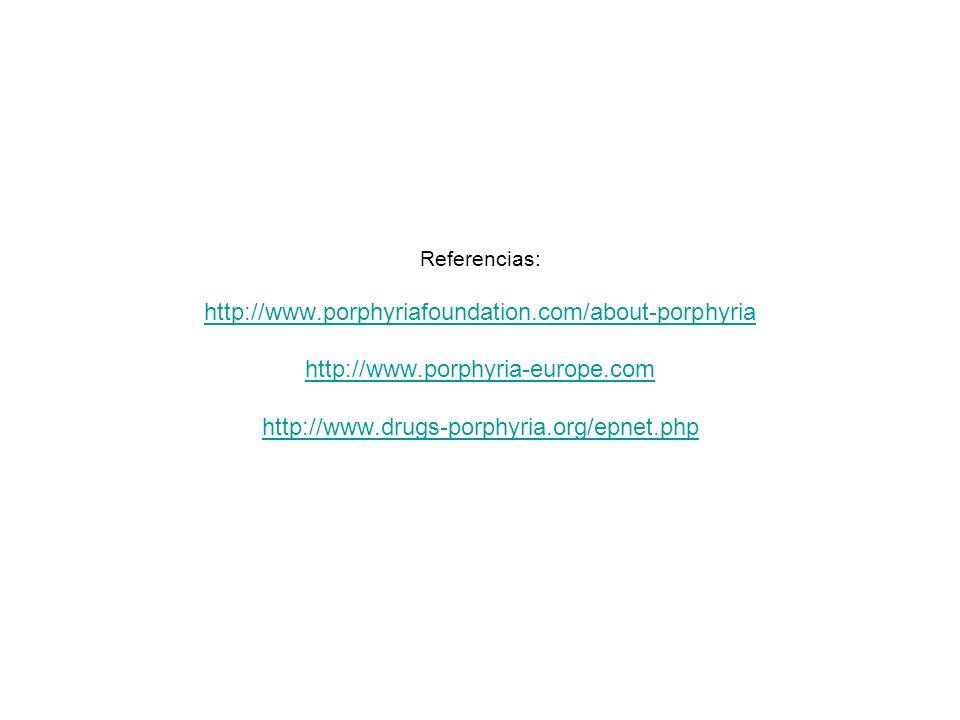 Referencias: http://www.porphyriafoundation.com/about-porphyria http://www.porphyria-europe.com http://www.drugs-porphyria.org/epnet.php http://www.po