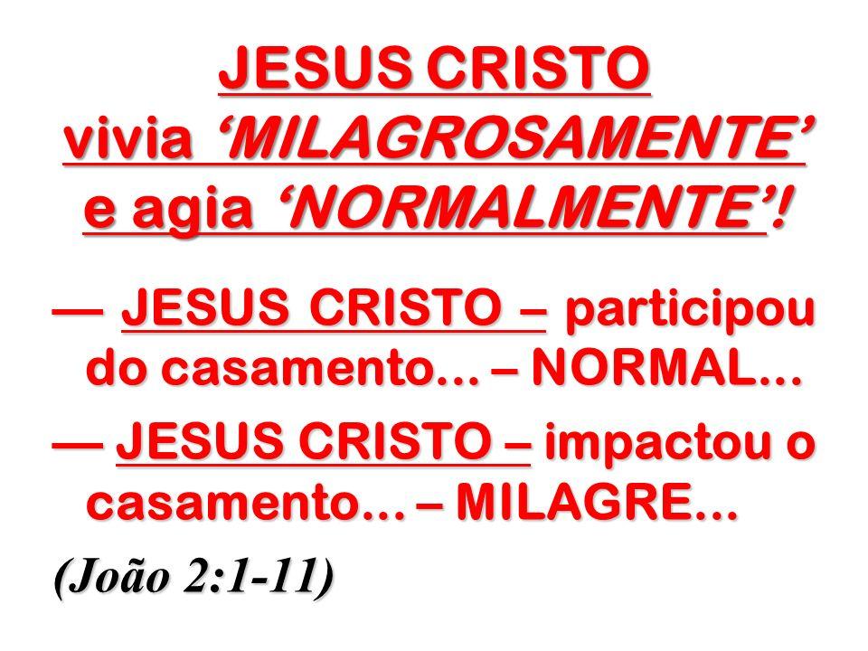 JESUS CRISTO vivia MILAGROSAMENTE e agia NORMALMENTE! JESUS CRISTO – participou do casamento... – NORMAL... JESUS CRISTO – participou do casamento...