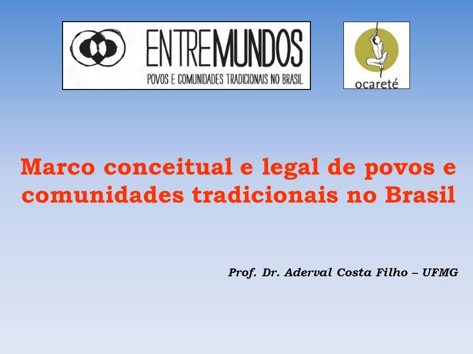 Marco conceitual e legal de povos e comunidades tradicionais no Brasil Prof. Dr. Aderval Costa Filho – UFMG