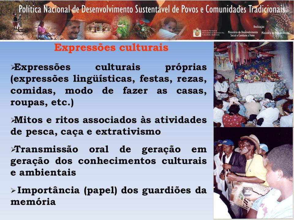 Expressões culturais próprias (expressões lingüísticas, festas, rezas, comidas, modo de fazer as casas, roupas, etc.) Mitos e ritos associados às ativ