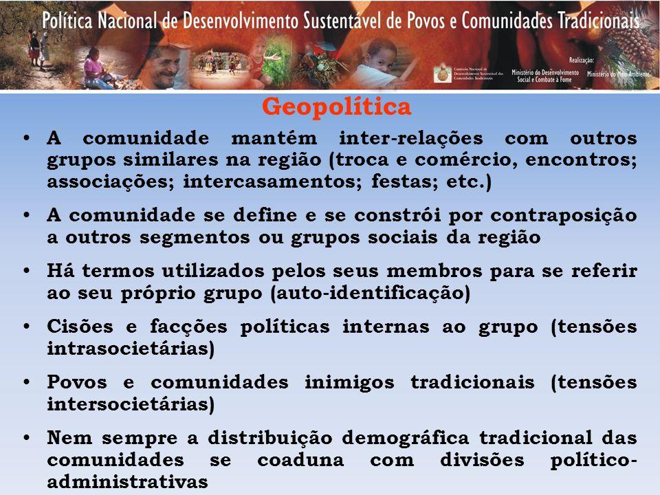 Geopolítica A comunidade mantém inter-relações com outros grupos similares na região (troca e comércio, encontros; associações; intercasamentos; festa