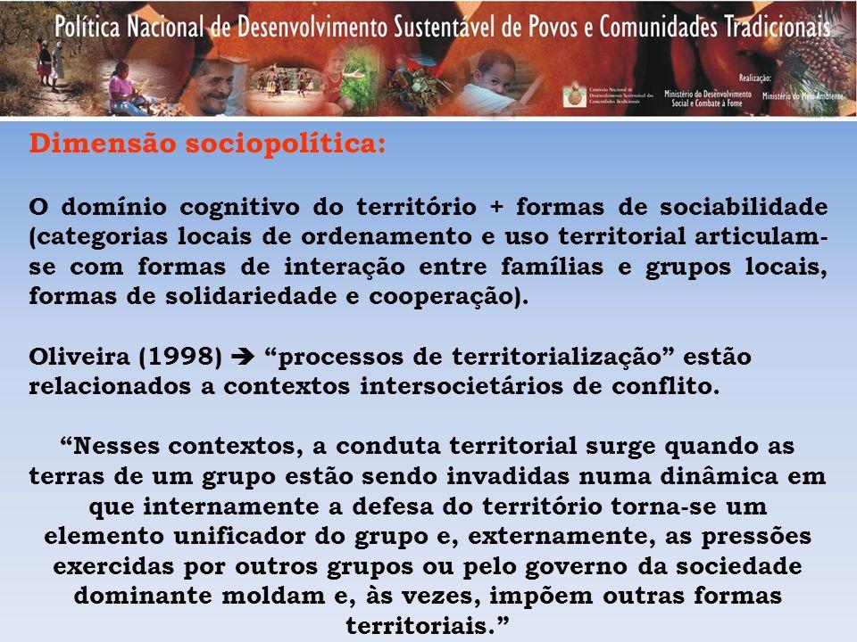 Dimensão sociopolítica: O domínio cognitivo do território + formas de sociabilidade (categorias locais de ordenamento e uso territorial articulam- se