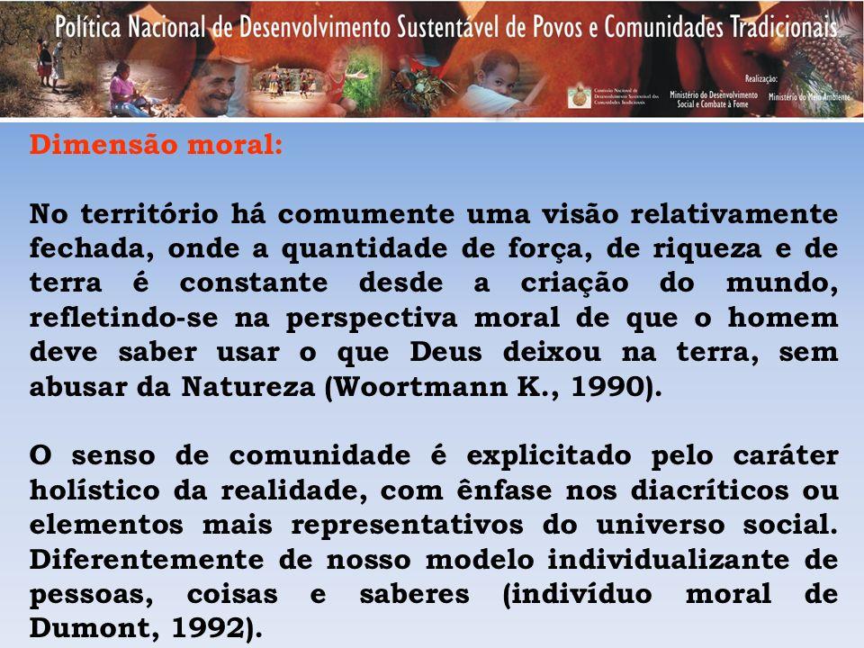 Dimensão moral: No território há comumente uma visão relativamente fechada, onde a quantidade de força, de riqueza e de terra é constante desde a cria