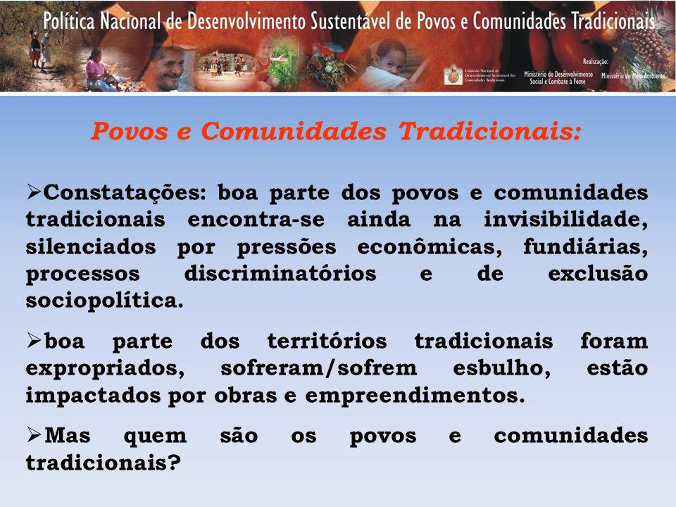 Povos e Comunidades Tradicionais: Constatações: boa parte dos povos e comunidades tradicionais encontra-se ainda na invisibilidade, silenciados por pr