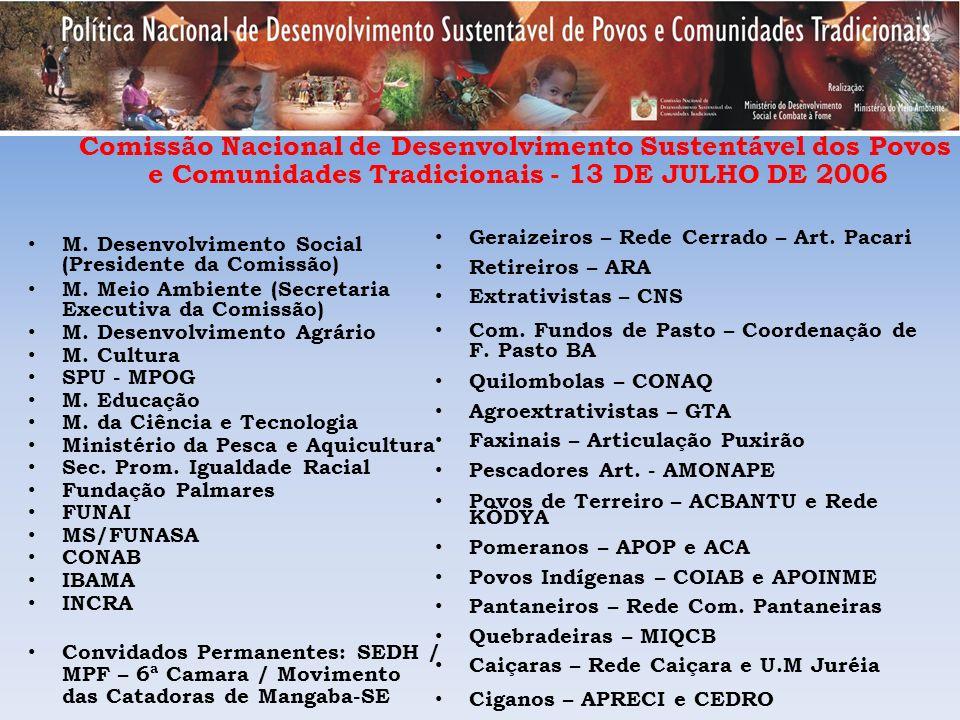 Comissão Nacional de Desenvolvimento Sustentável dos Povos e Comunidades Tradicionais - 13 DE JULHO DE 2006 M. Desenvolvimento Social (Presidente da C