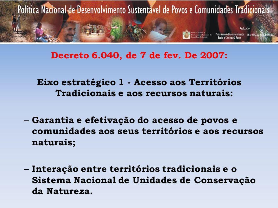Decreto 6.040, de 7 de fev. De 2007: Eixo estratégico 1 - Acesso aos Territórios Tradicionais e aos recursos naturais: – Garantia e efetivação do aces