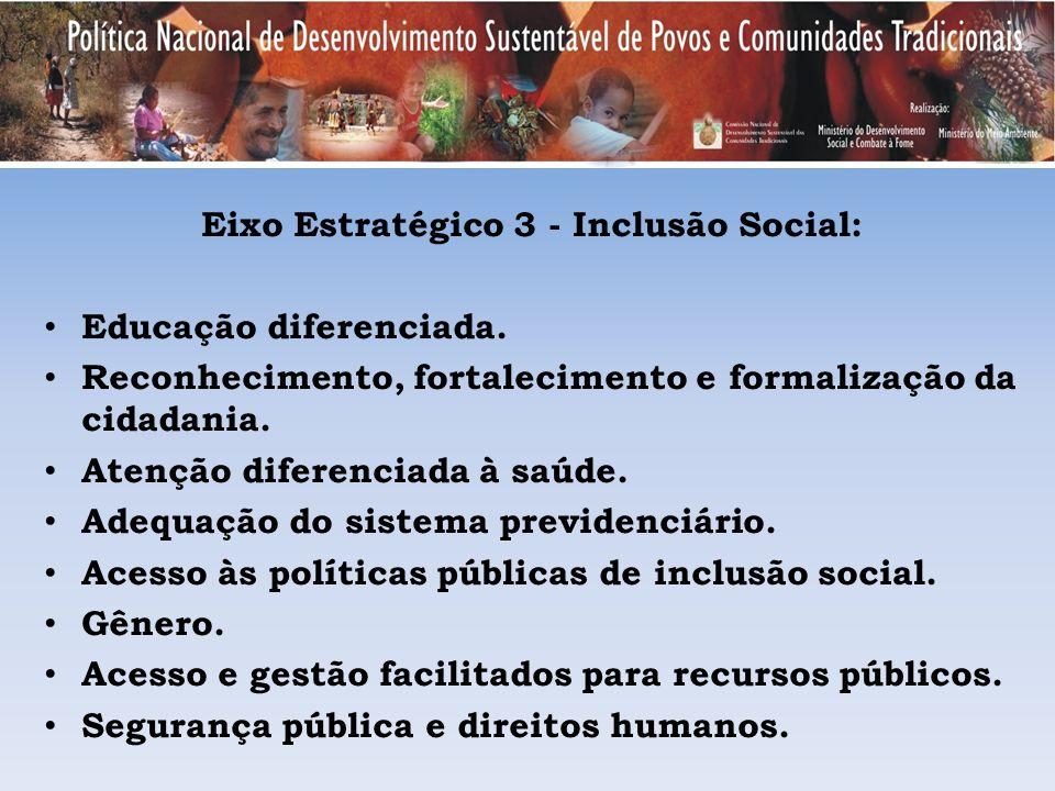 Eixo Estratégico 3 - Inclusão Social: Educação diferenciada. Reconhecimento, fortalecimento e formalização da cidadania. Atenção diferenciada à saúde.
