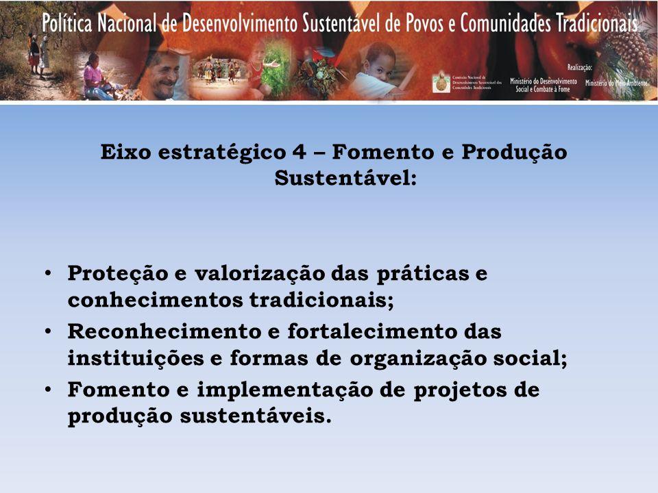 Eixo estratégico 4 – Fomento e Produção Sustentável: Proteção e valorização das práticas e conhecimentos tradicionais; Reconhecimento e fortalecimento