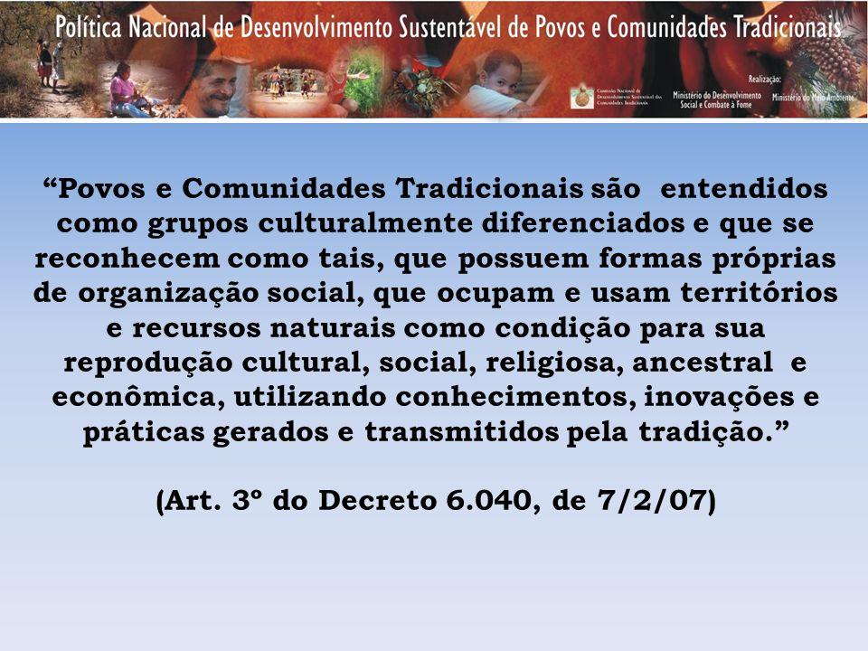 Povos e Comunidades Tradicionais são entendidos como grupos culturalmente diferenciados e que se reconhecem como tais, que possuem formas próprias de