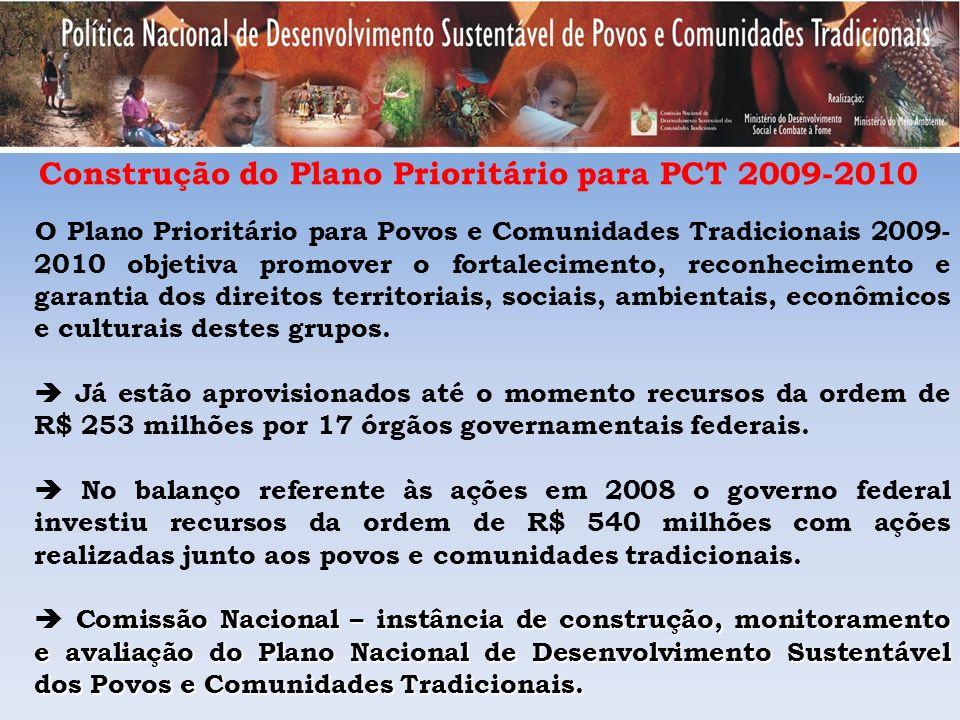 Construção do Plano Prioritário para PCT 2009-2010 O Plano Prioritário para Povos e Comunidades Tradicionais 2009- 2010 objetiva promover o fortalecim