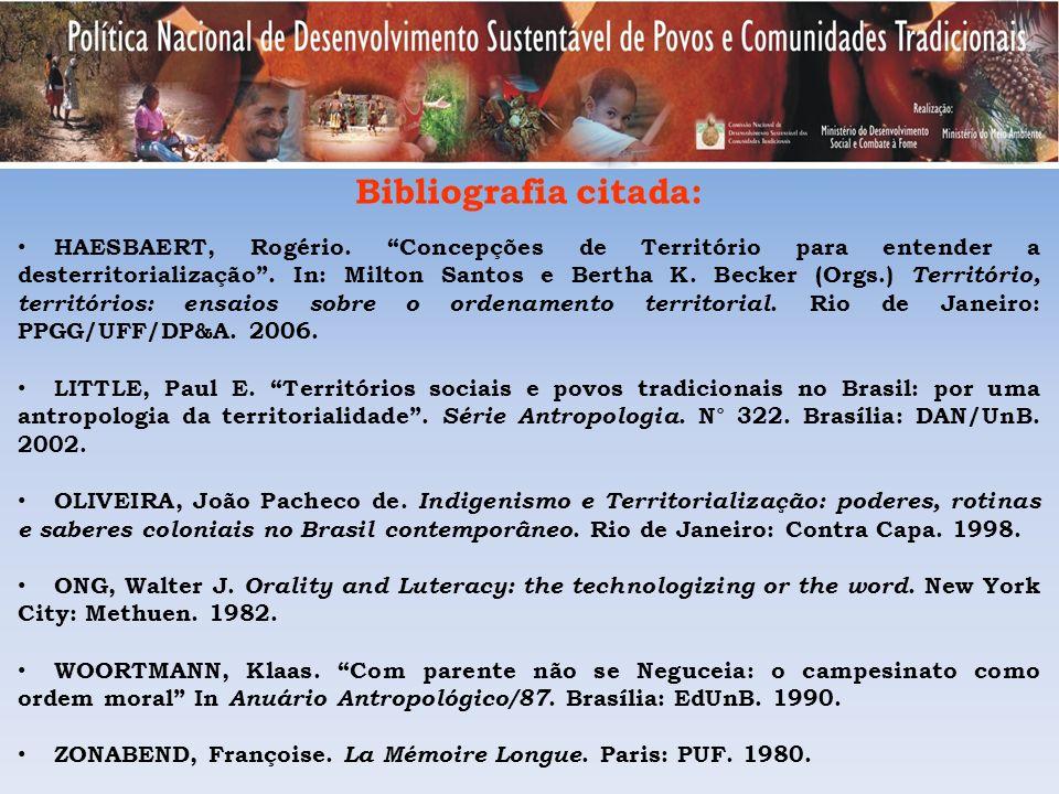 Bibliografia citada: HAESBAERT, Rogério. Concepções de Território para entender a desterritorialização. In: Milton Santos e Bertha K. Becker (Orgs.) T