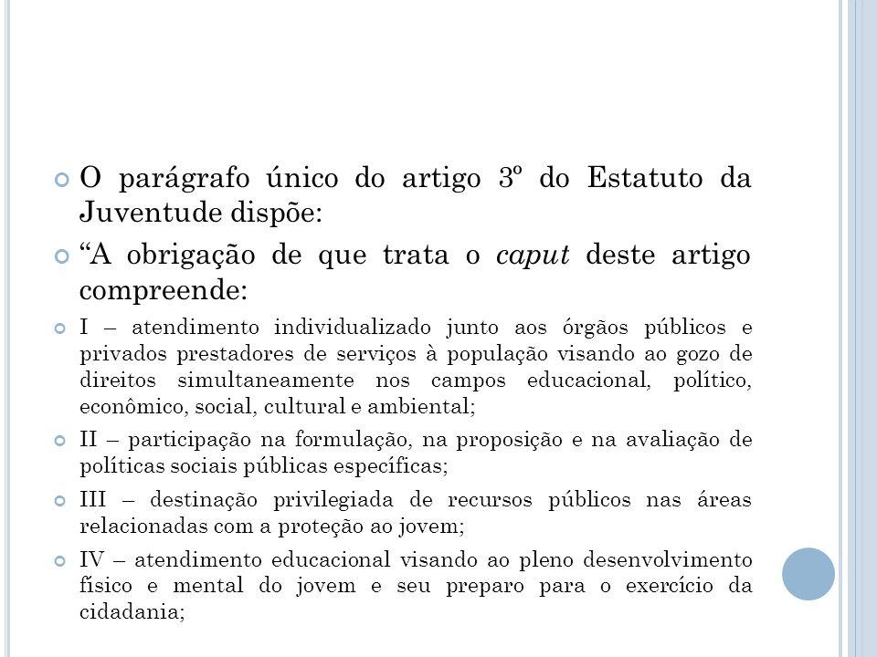 O parágrafo único do artigo 3º do Estatuto da Juventude dispõe: A obrigação de que trata o caput deste artigo compreende: I – atendimento individualiz
