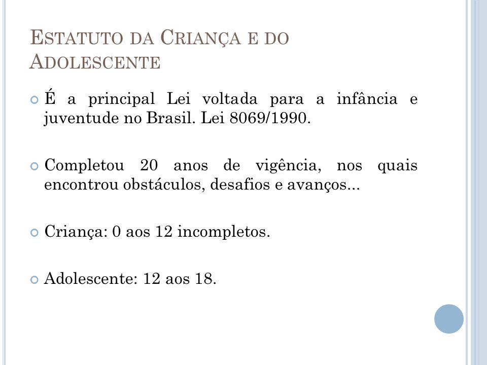 E STATUTO DA C RIANÇA E DO A DOLESCENTE É a principal Lei voltada para a infância e juventude no Brasil. Lei 8069/1990. Completou 20 anos de vigência,