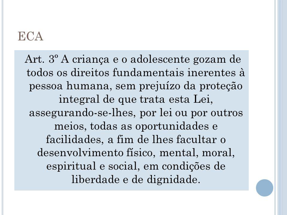 ECA Art. 3º A criança e o adolescente gozam de todos os direitos fundamentais inerentes à pessoa humana, sem prejuízo da proteção integral de que trat