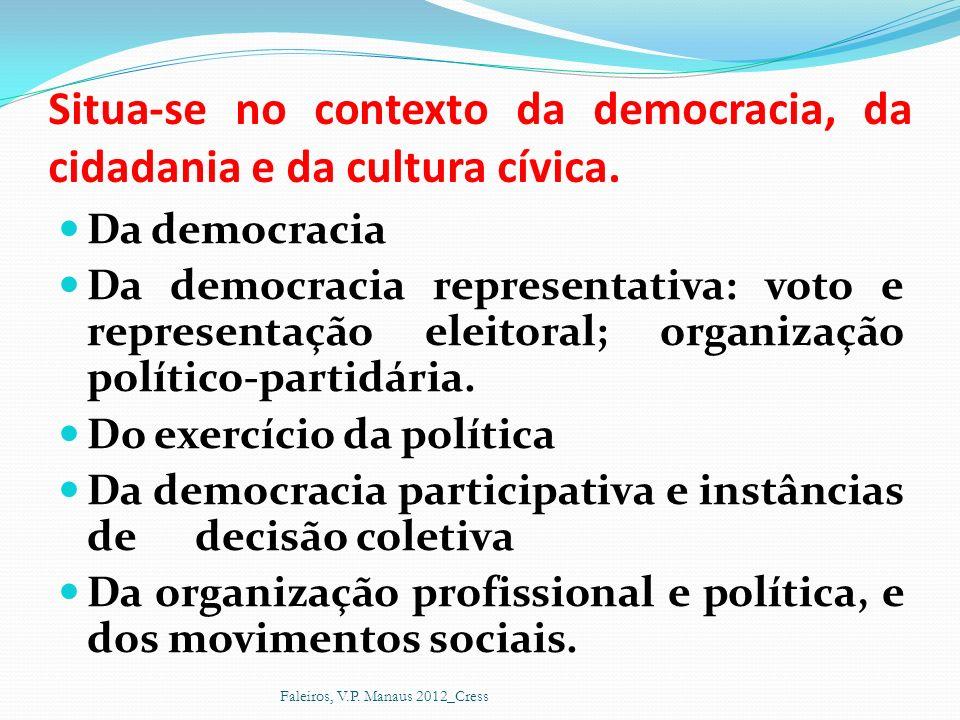Situa-se no contexto da democracia, da cidadania e da cultura cívica. Da democracia Da democracia representativa: voto e representação eleitoral; orga