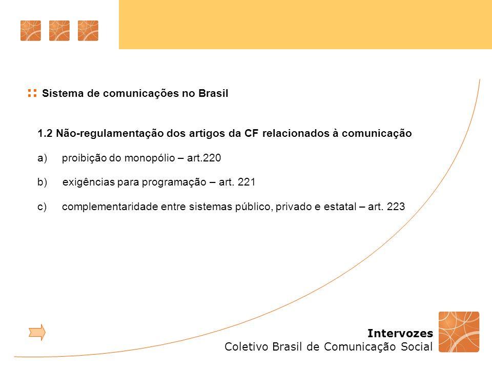 Intervozes Coletivo Brasil de Comunicação Social :: Sistema de comunicações no Brasil 1.2 Não-regulamentação dos artigos da CF relacionados à comunica