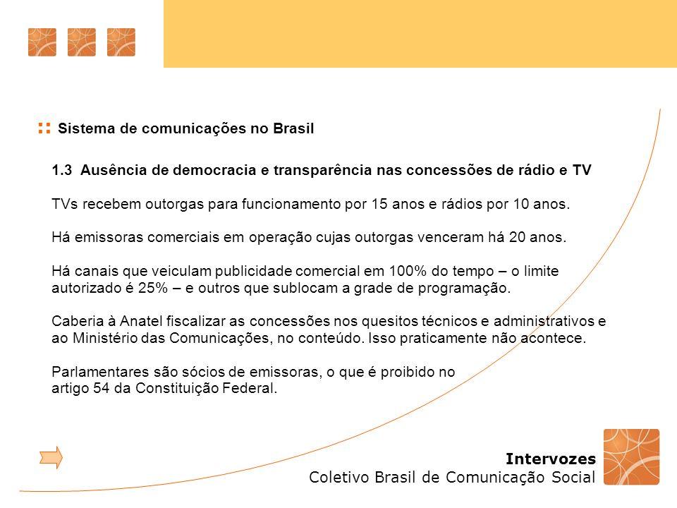 Intervozes Coletivo Brasil de Comunicação Social :: Sistema de comunicações no Brasil Código Brasileiro de Telecomunicações Lei 4117, de 27 de agosto de 1962 Artigo 52 A liberdade de radiodifusão não exclui a punição dos que praticarem abusos no seu exercício.