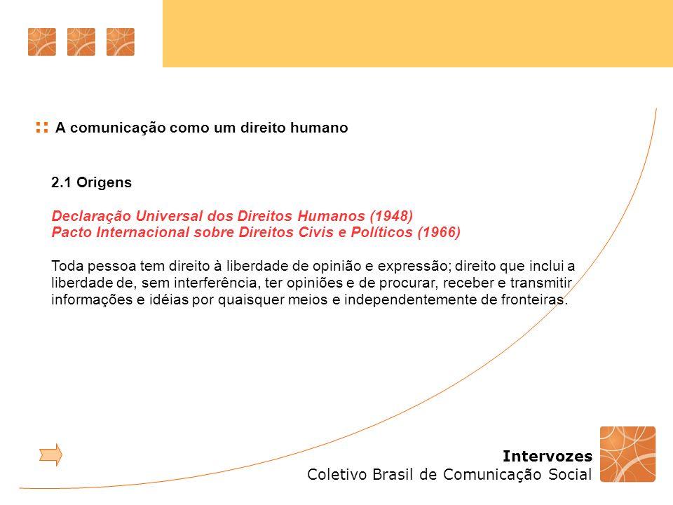 Intervozes Coletivo Brasil de Comunicação Social :: A comunicação como um direito humano Em 1988, o Brasil inclui em sua Constituição um capítulo sobre a Comunicação Social ao abordar os direitos sociais.