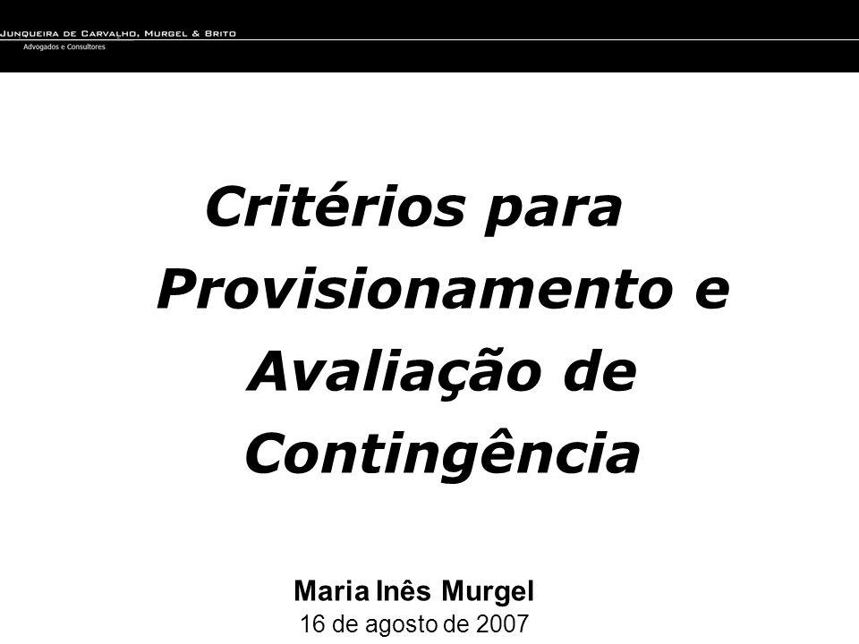 Critérios para Provisionamento e Avaliação de Contingência Maria Inês Murgel 16 de agosto de 2007